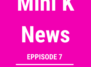 Photo of Mini K News: Episode 7